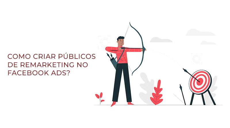 O que são e como criar públicos de remarketing no Facebook Ads?