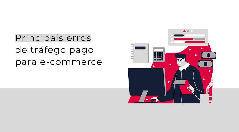 Principais erros de tráfego pago para e-commerce
